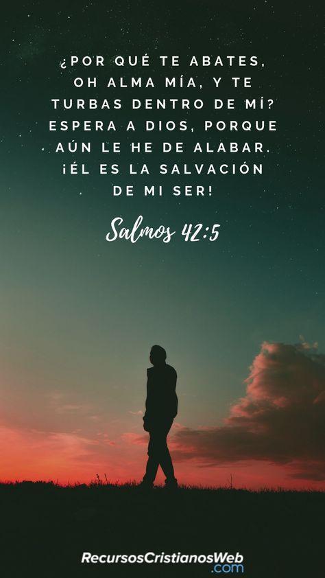 ¿Por qué te abates, oh alma mía, Y te turbas dentro de mí? Espera en Dios; porque aún he de alabarle, Salvación mía y Dios mío (Salmos 42:5). #VersiculosBiblicos #VersiculosdelaBiblia #TextosBiblicos #CitasBiblicas #ImagenesCristianas #FrasesCristianas #PalabradeDios #Fe #Jesus #Biblia #Dios #Cristo #Esperanza