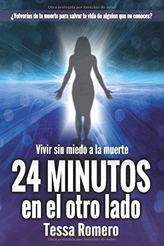 Descargar Kindle 24 Minutos En El Otro Lado Vivir Sin Miedo A La Muerte De Tessa Romero Miedo A La Muerte Miedo Muerte