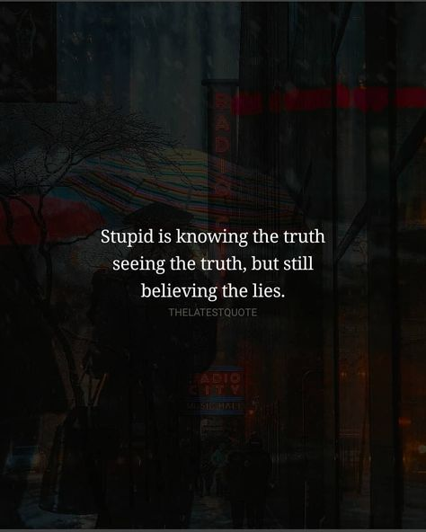 Stupid is knowing the truth seeing the truth, but still believing the lies. . @golden2dew . #thelatestquote #trustissues