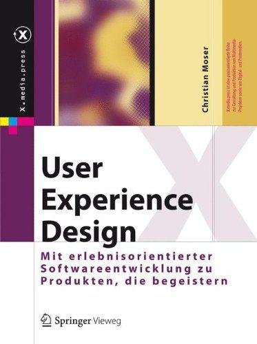 User Experience Design Mit Erlebniszentrierter Softwareentwicklung Zu Produkten Die Begeistern X Media Press Amazon De Christian Moser Bu Softwareentwicklung Buch Tipps Und Bucher Kaufen