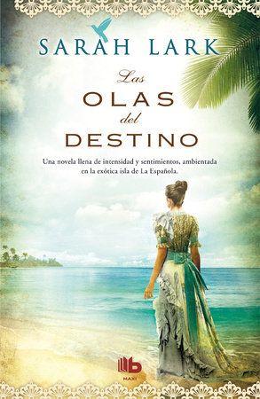 Las Olas Del Destino Waves Of Destiny By Sarah Lark 9788498729979 Penguinrandomhouse Com Books Romance Book Covers Art The Book Thief Books