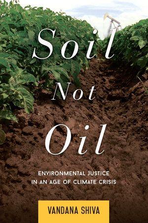 Soil Not Oil By Vandana Shiva 9781623170431 Penguinrandomhouse Com Books Environmental Justice Vandana Shiva Shiva