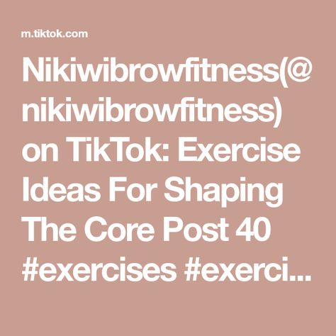 Nikiwibrowfitness Nikiwibrowfitness On Tiktok Exercise Ideas For Shaping The Core Post 40 Exercises Exerciseideas Genx Exercise Core Workout Told You So