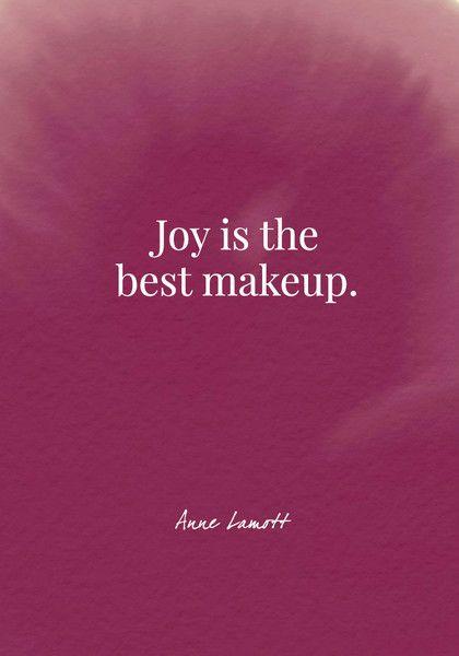 Joy is the best makeup. - Anne Lamott - Quotes On Joy - Photos