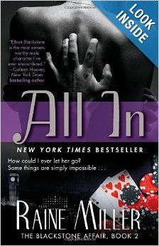 All In by Raine Miller Book Two in the Blackstone Affair Series Ethan Blackstone has a problem on his hands. He's broken Brynne's trust and she's left …