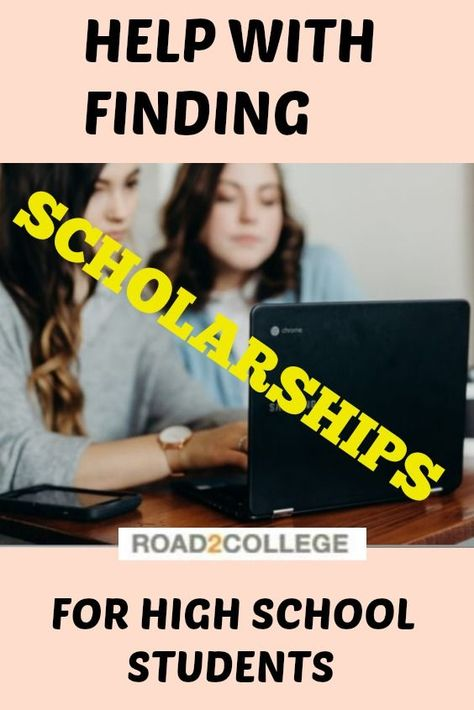 Need Help Finding Scholarships For High School Students