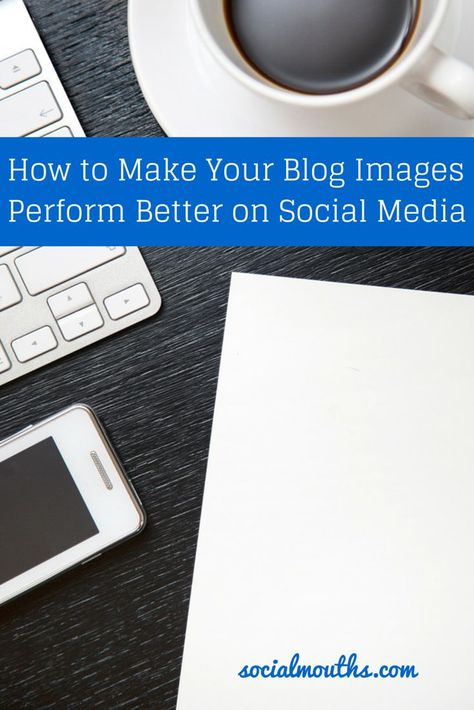 How to Make Your Blog Images Perform Better on Social Media via @francisco on Social Mouths.