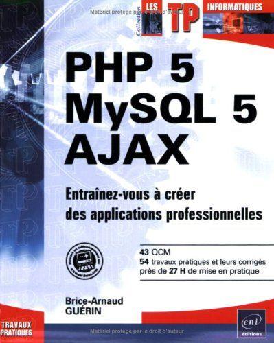 Telecharger Php 5 Mysql 5 Ajax Entrainez Vous A Creer Des Applications Professionnelles Pdf Par Brice Ar Telechargement Livre Numerique Listes De Lecture