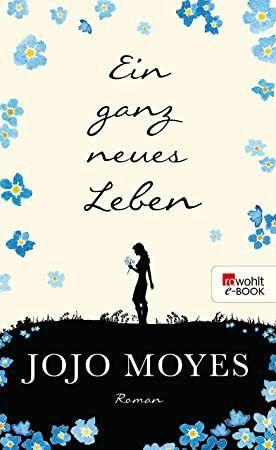 Read Book Ein Ganz Neues Leben Lou 2 German Edition Author Jojo Moyes And Karolina Fell Bibliophile Ebooks Goodread Jojo Moyes Good Books Book Addict