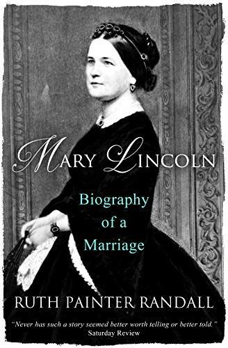 Mary Lincoln Biography Of A Marriage By Randall Ruth Painter Lincoln Biography Biography Mary Todd Lincoln