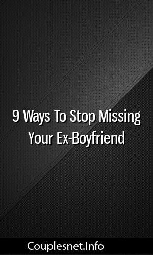9 Ways To Stop Missing Your Ex-Boyfriend #marriage #breakup