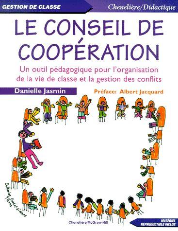 Le conseil de coopération.. Un outil pédagogique pour l'organisation de la vie de classe et la gestion des conflits - Danielle Jasmin