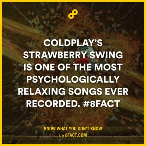 Coldplay's Strawberry Swing is one of the most psychologically relaxing songs ever recorded. | 8FACT