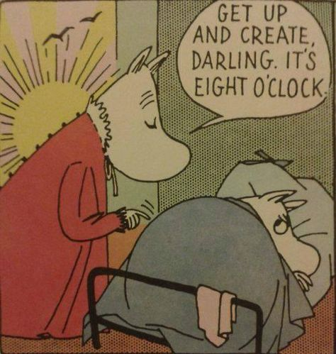 Get up and create darling, it's eight o'clock. - Moomins - Tov Jansson