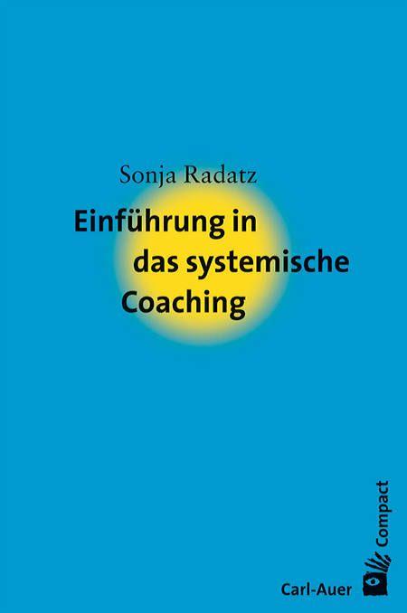Sonja Radatz Einfuhrung In Das Systemische Coaching Coaching Kann Professionell Angewendet Die E Systemisch Systemisches Coaching Systemische Therapie