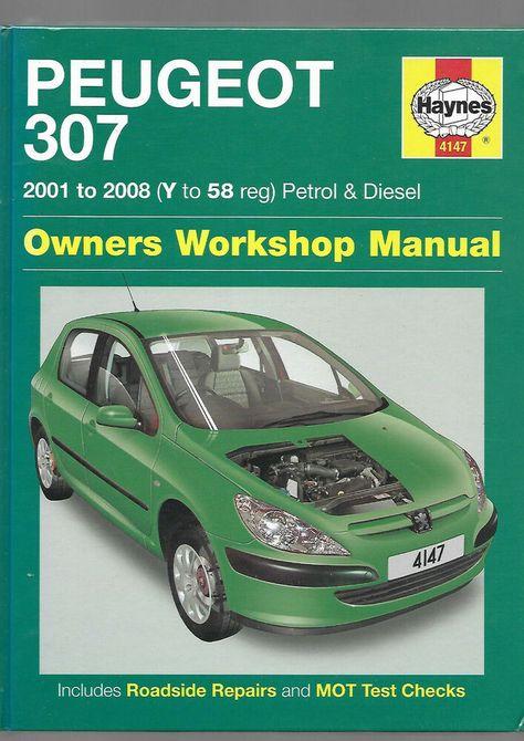 Peugeot 307 Petrol Turbo Diesel 2001 2008 Haynes Owners Workshop Manual New 4147 In 2020 Peugeot Repair Manuals Diesel
