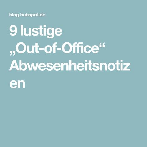 9 Lustige Out Of Office Abwesenheitsnotizen Abwesenheitsnotiz Notiz Lustig