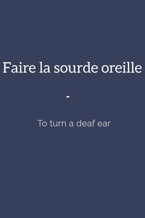 Faire la sourde oreille - To turn a deaf ear. Here's a great source of French…