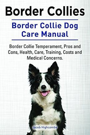 Border Collie Dog Care Manual By Jacob Highcombe Border Collie