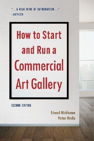 Pdf Download How To Start And Run A Commercial Art Gallery Second Edition By Edward Winkleman Free Epub Commercial Art Art Gallery Ebook