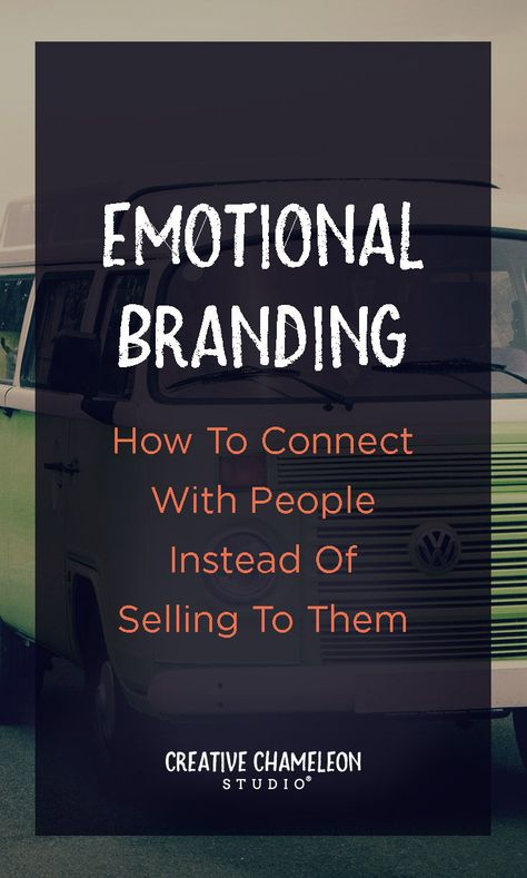 Emotional Branding: How To Connect With People Instead of Selling To Them - Creative Chameleon Studio
