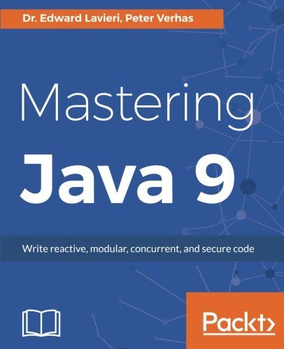 Mastering Java 9: Write reactive, modular, concurrent, and