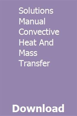 Solutions Manual Convective Heat And Mass Transfer Solutions Manual Mass