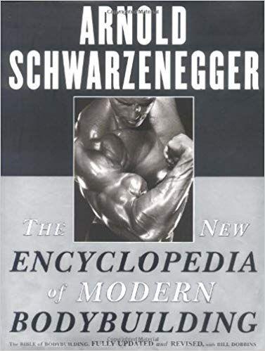 Bodybuiding Encyclopedias And Guides Arnold Schwarzenegger Schwarzenegger Bodybuilding Bodybuilding