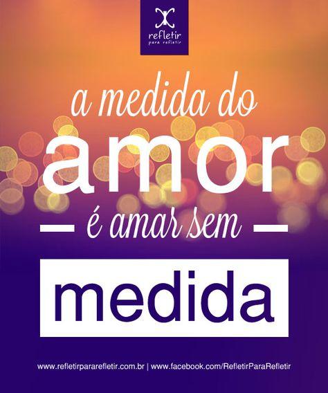 A Medida Do Amor E Amar Sem Medida Frases Romanticas Amor E