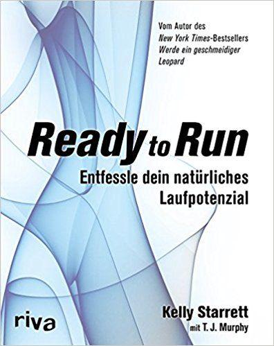 Ready To Run Entfessle Dein Naturliches Laufpotenzial Amazon De Kelly Starrett T J Murphy Bucher Bucher Buch Tipps Knieverletzung