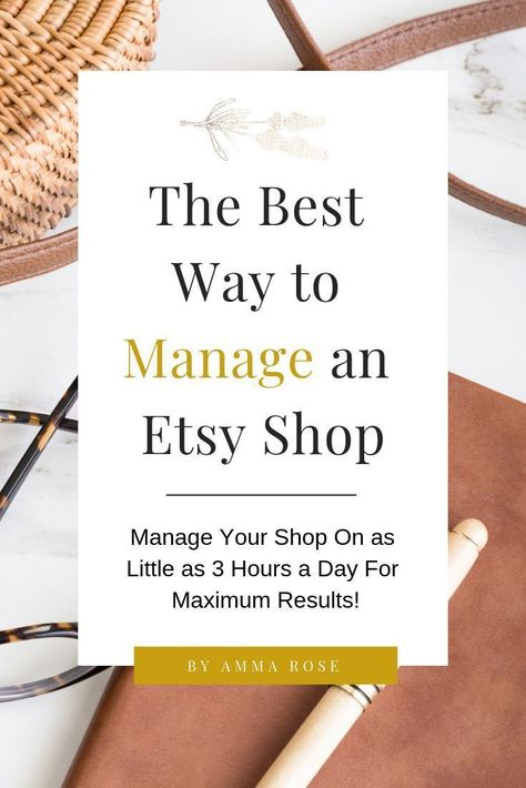The Best Way to Manage an Etsy Shop - By Amma Rose