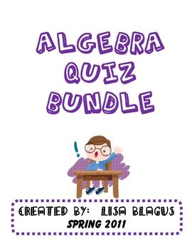 This is a 52 page packet that includes 18 quizzes, all with Answer Keys!  There are a variety of middle school/algebra/pre-algebra topcs assessed. ...