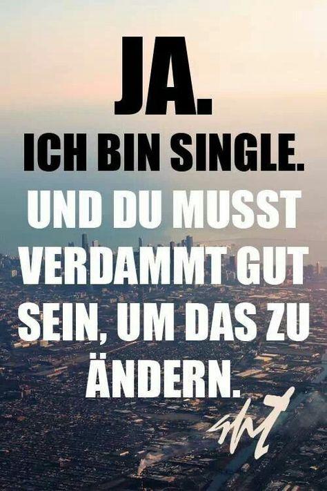ich bin single und du musst verdammt gut sein