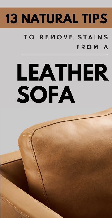 13 Natural Tips To Remove Stains From A Leather Sofa Mycleaningsolutions Com Leather Stain Remover Stain Remover Leather Sofa