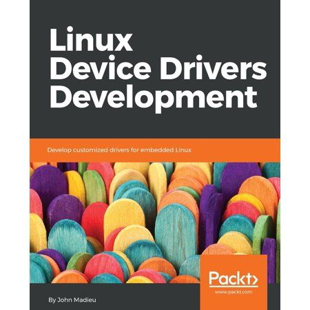 Linux Device Drivers Development Develop Customized Drivers For Embedded Linux Paperback Walmart Com Embedded Linux Device Driver Linux