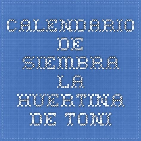 La Huertina De Toni Calendario De Siembra.Pinterest Espana