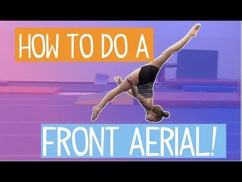 How To Do A Front Aerial Youtube Dance Tips Cheer Stunts Dance Workout
