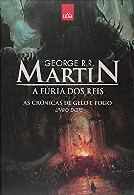 A Furia Dos Reis As Cronicas De Gelo E Fogo Livro 2 A Furia