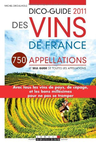 Telecharger Dico Guide 2011 Des Vins De France Pdf Par Michel Droulhiole Telecharger Votre Fichier Ebook Maintenant