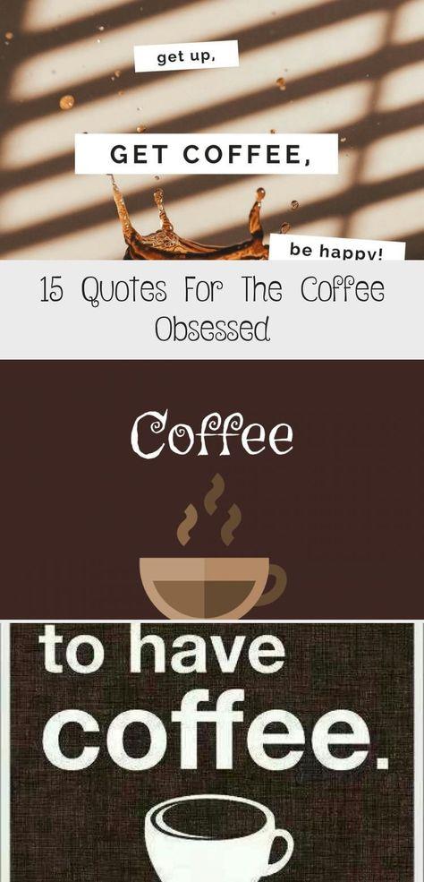 15 Quotes For The Coffee Obsessed - COFFEE -  15 Quotes For The Coffee Obsessed #CoffeeHumorVideos #CoffeeHumorLife #CoffeeHumorEcards #CoffeeHum - #Coffee #coffeeHumor #collegeHumor #Humorbrasileiro #Humorchistes #Humordivertente #Humorespaol #Humorfriki #Humoritaliano #Humorlustig #Humormagyarul #Humorplaatjes #Humorteksten #Humorzitate #medicalHumor #morningHumor #Obsessed #Quotes #schoolHumor #thursdayHumor #tuesdayHumor #wednesdayHumor