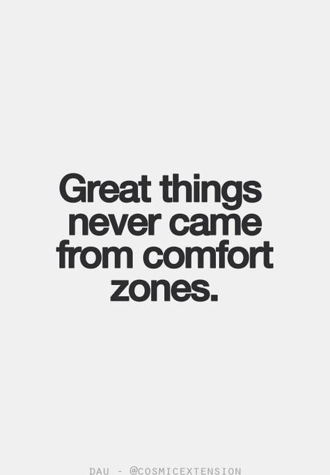 Great things never came from comfort zones. So break out of yours, darling, and do something fabulous!