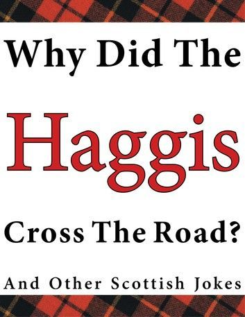 Why Did The Haggis Cross The Road And Other Scottish Jokes Ebook