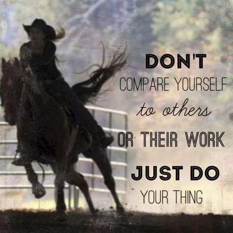 "*** Cowgirl and horse. ""Don't compare yourself to others or their work. Just do your thing. Rodeo Quotes, Cowboy Quotes, Cowgirl Quote, Equestrian Quotes, Cowgirl And Horse, Horse Love, Horse Sayings, Equine Quotes, Hunting Quotes"