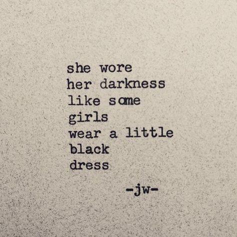 She wore her darkness like some girls wear a little black dress.