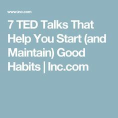 7 TED Talks That Help You Start (and Maintain) Good Habits
