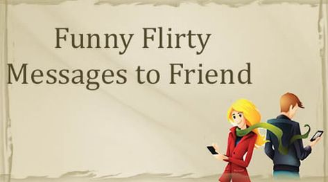Funny Flirty Messages to Friend