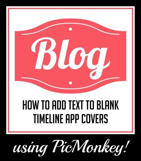 how to add text to a blank timeline app cover using picmonkey - blank timeline