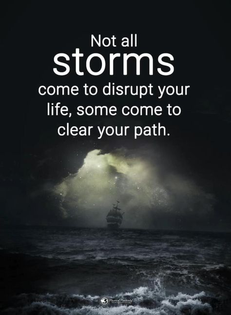 Not all storms come to disrupt your life, some come to clear your path.