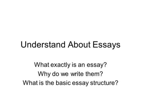 Understand About Essay What Exactly I An Why Do We Write Them The Basic Structure In 2021 Type Of Question
