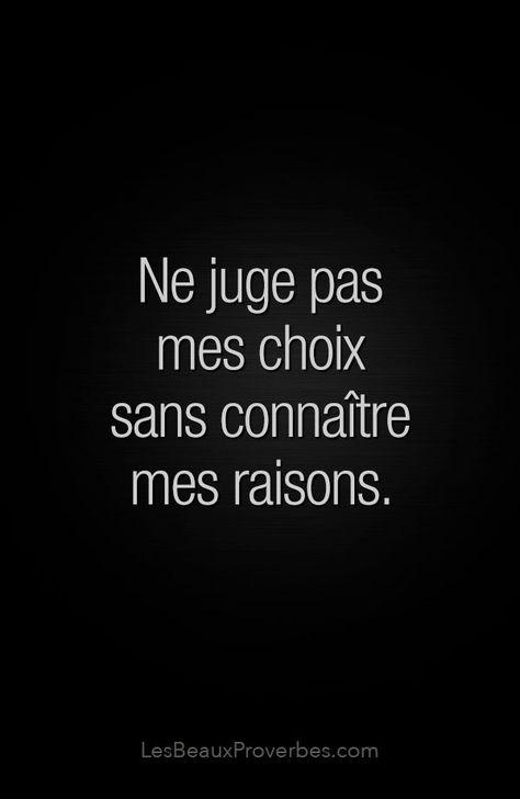 Ne juge pas mes choix sans connaître mes raisons.